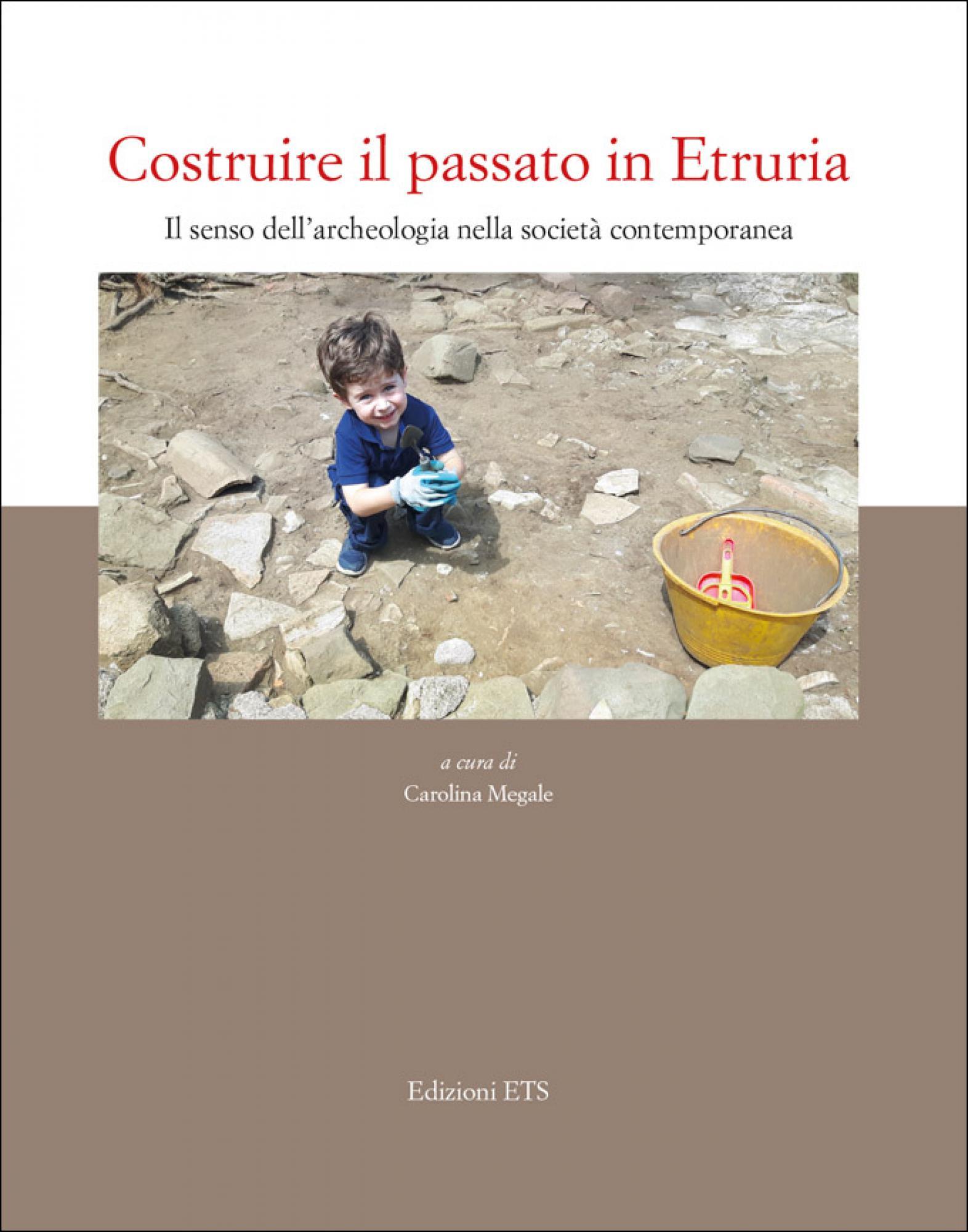 Costruire il passato in Etruria.Il senso dell'archeologia nella società contemporanea