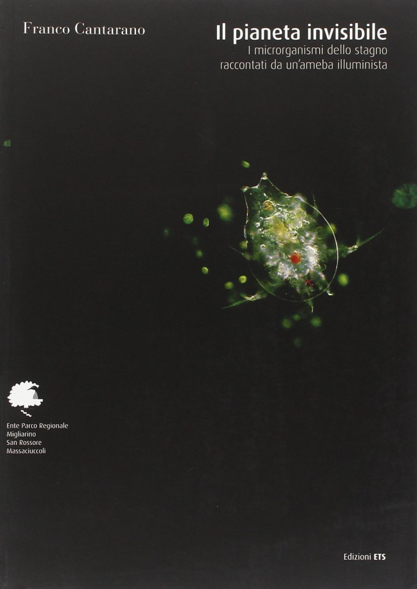 Il pianeta invisibile.I microrganismi dello stagno raccontati da un'ameba illuminista