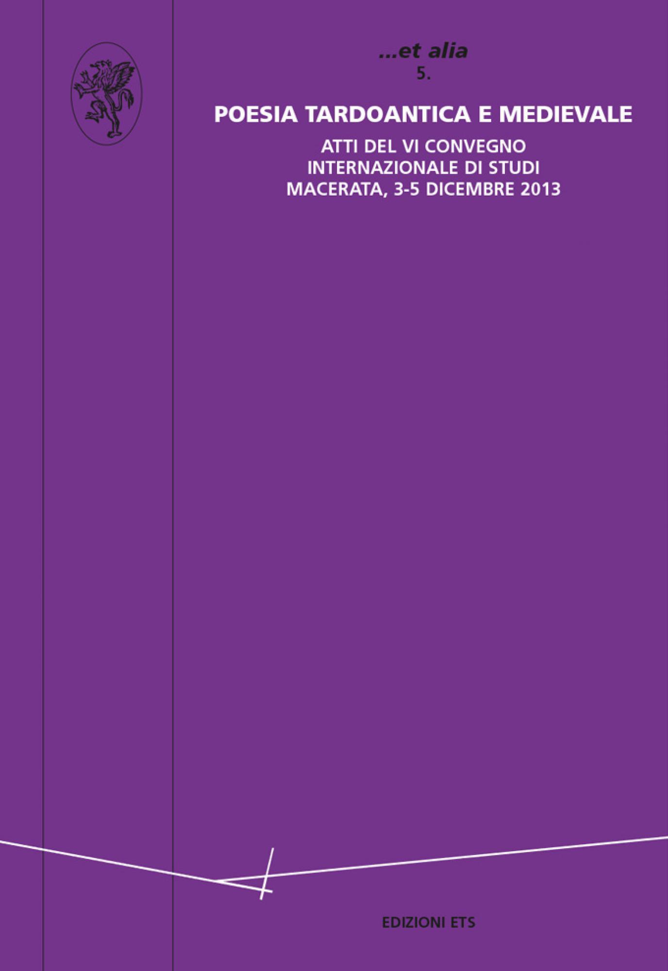 Poesia tardoantica e medievale.Atti del VI Convegno internazionale di studi, Macerata, 3-5 dicembre 2013