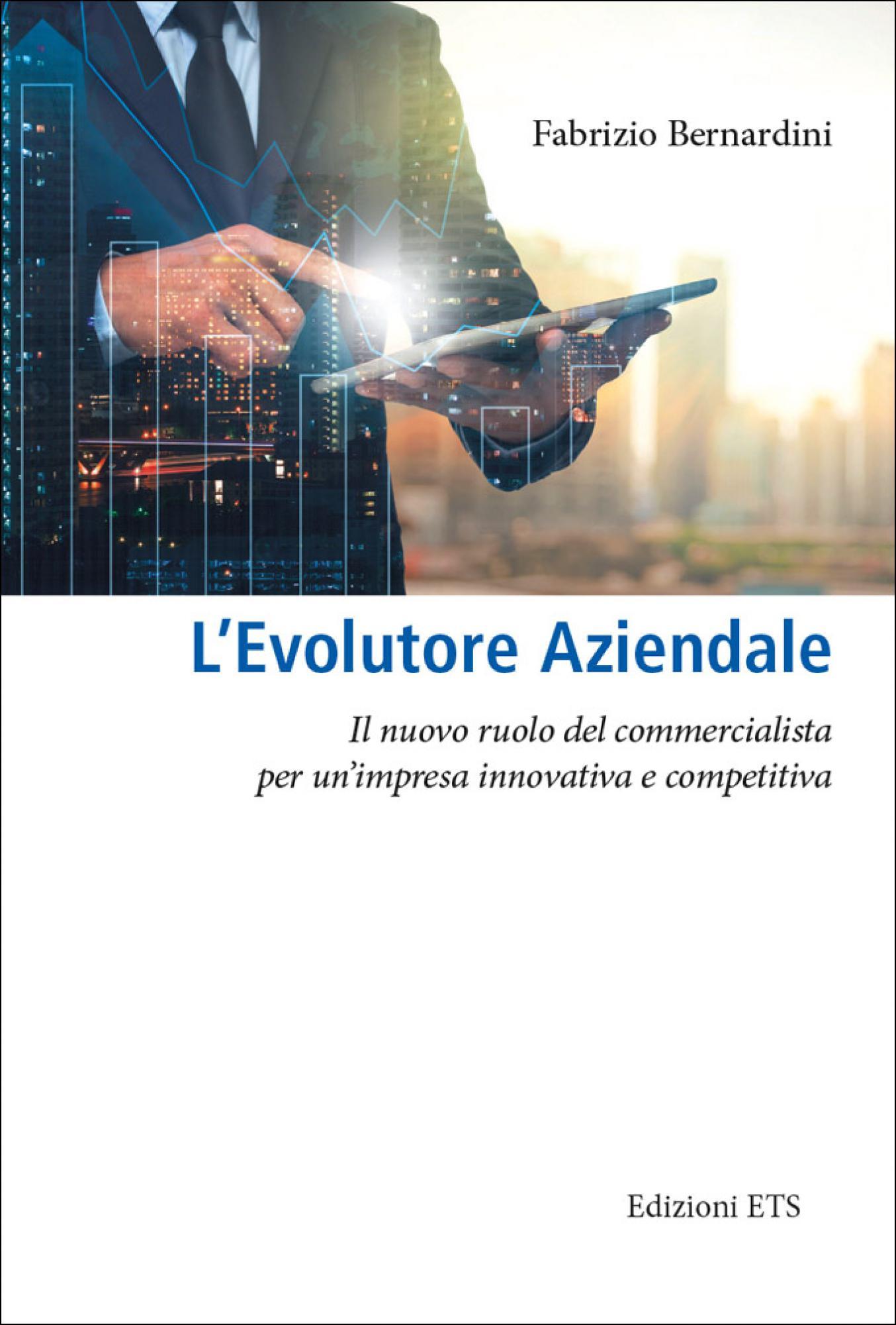 L'Evolutore Aziendale.Il nuovo ruolo del commercialista per un'impresa innovativa e competitiva
