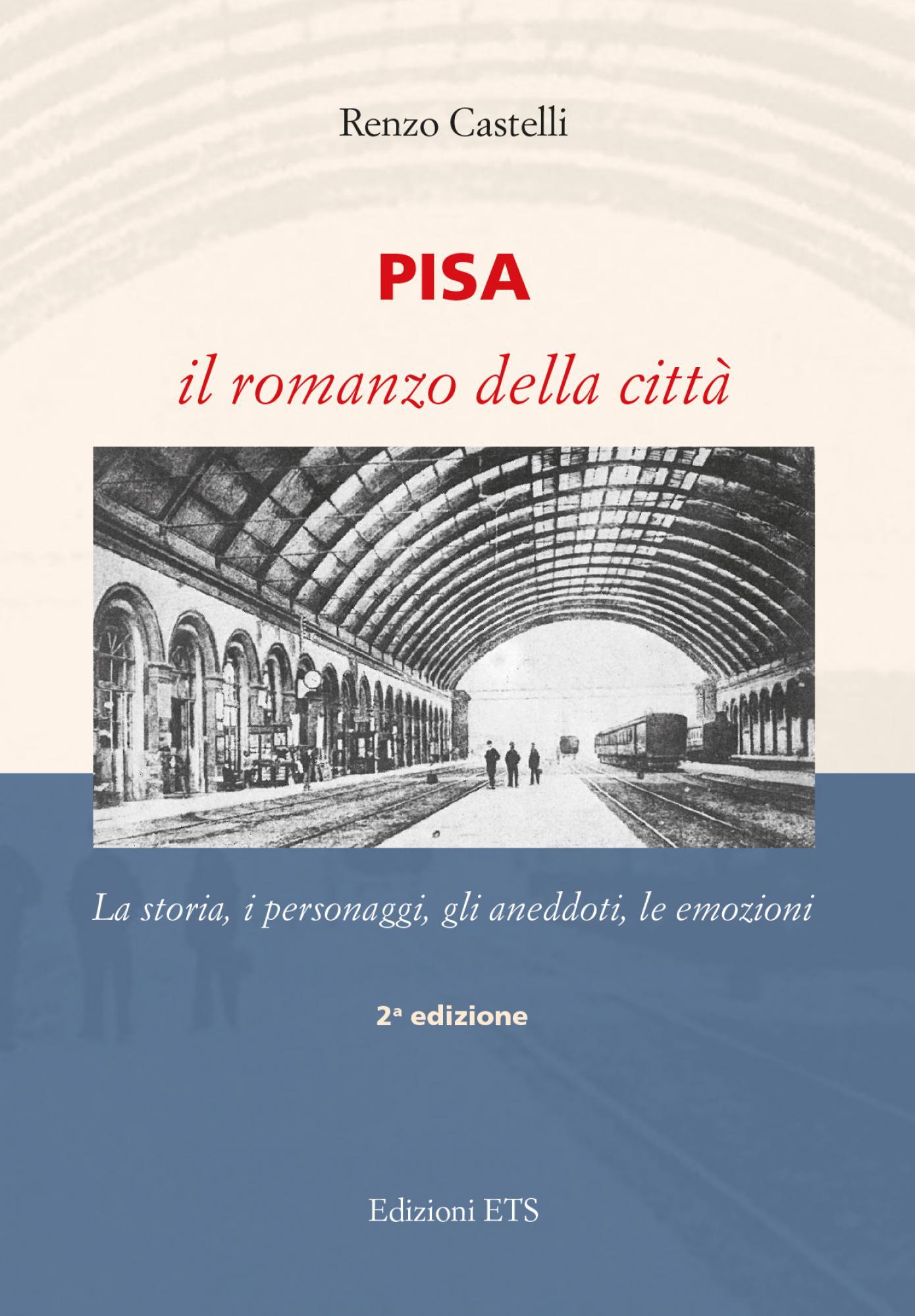 Pisa. Il romanzo della città.La storia, i personaggi, gli aneddoti, le emozioni. 2° edizione