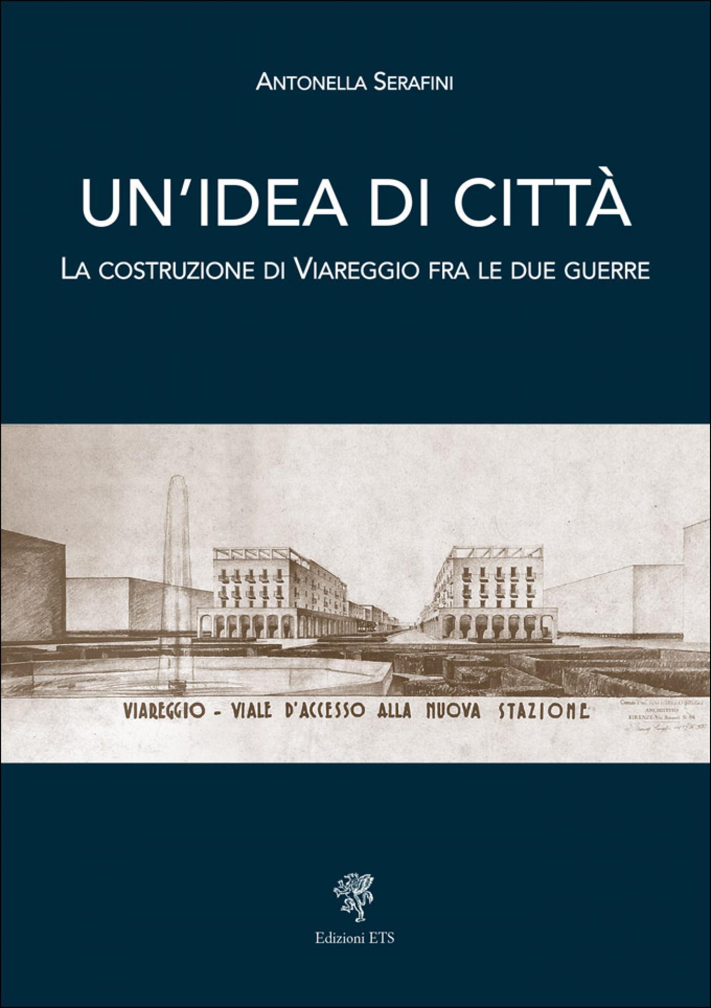 Un'idea di città.La costruzione di Viareggio fra le due guerre
