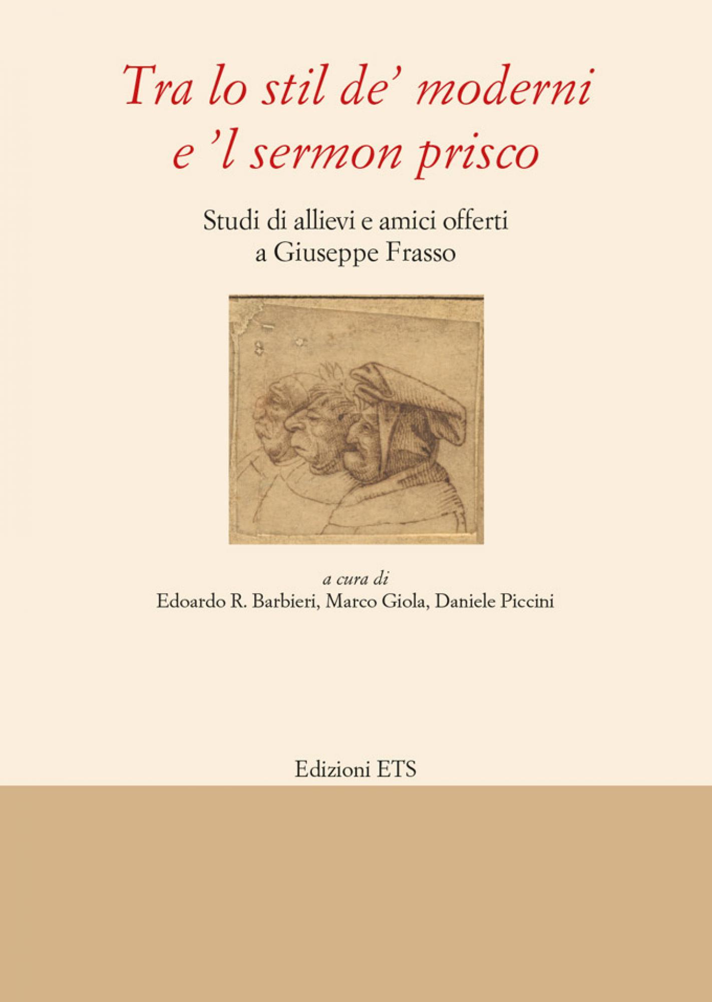 Tra lo stil de' moderni e 'l sermon prisco.Studi di allievi e amici offerti a Giuseppe Frasso