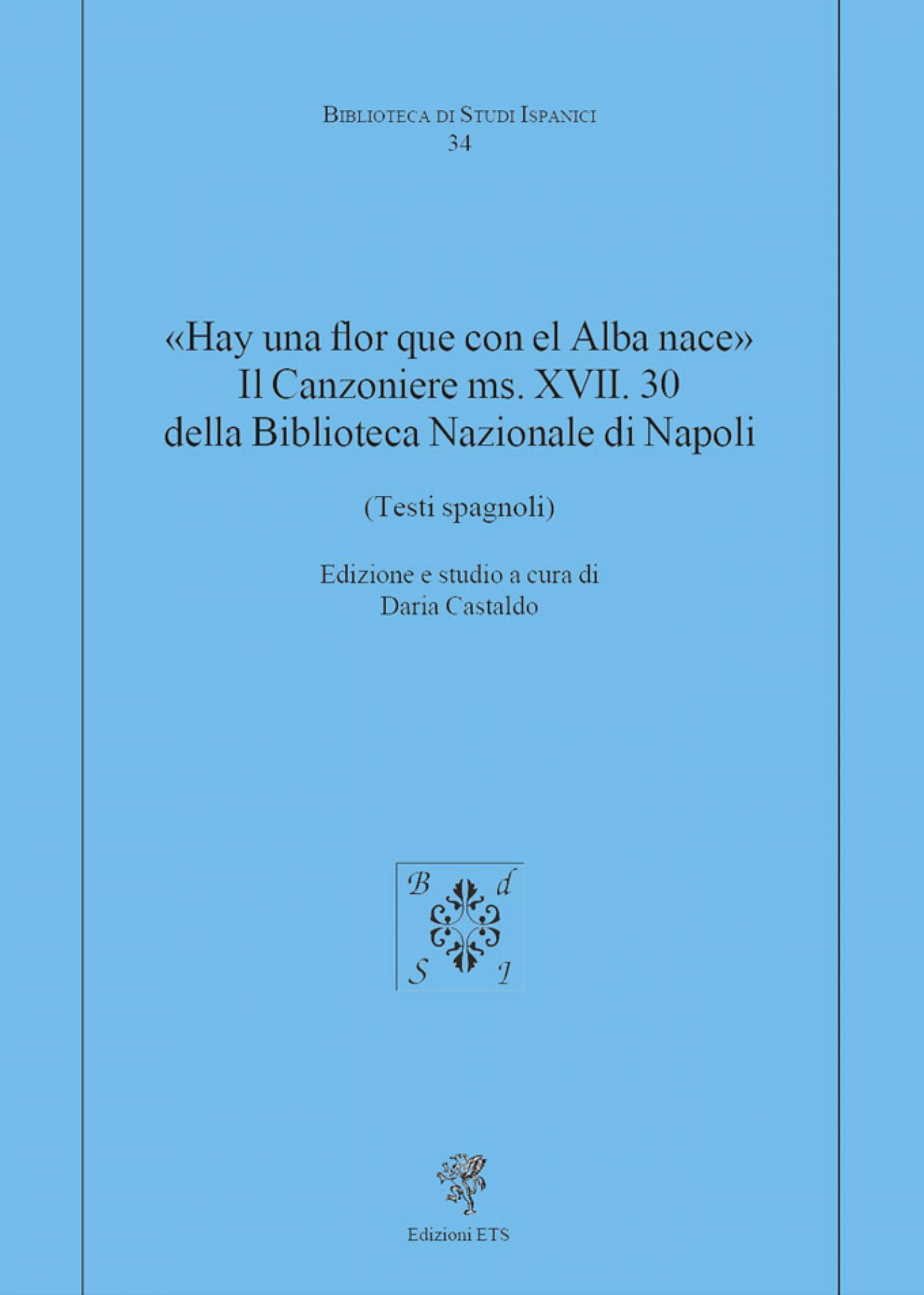 «Hay una flor que con el Alba nace». Il Canzoniere ms. XVII. 30 della Biblioteca Nazionale di Napoli.(Testi spagnoli)