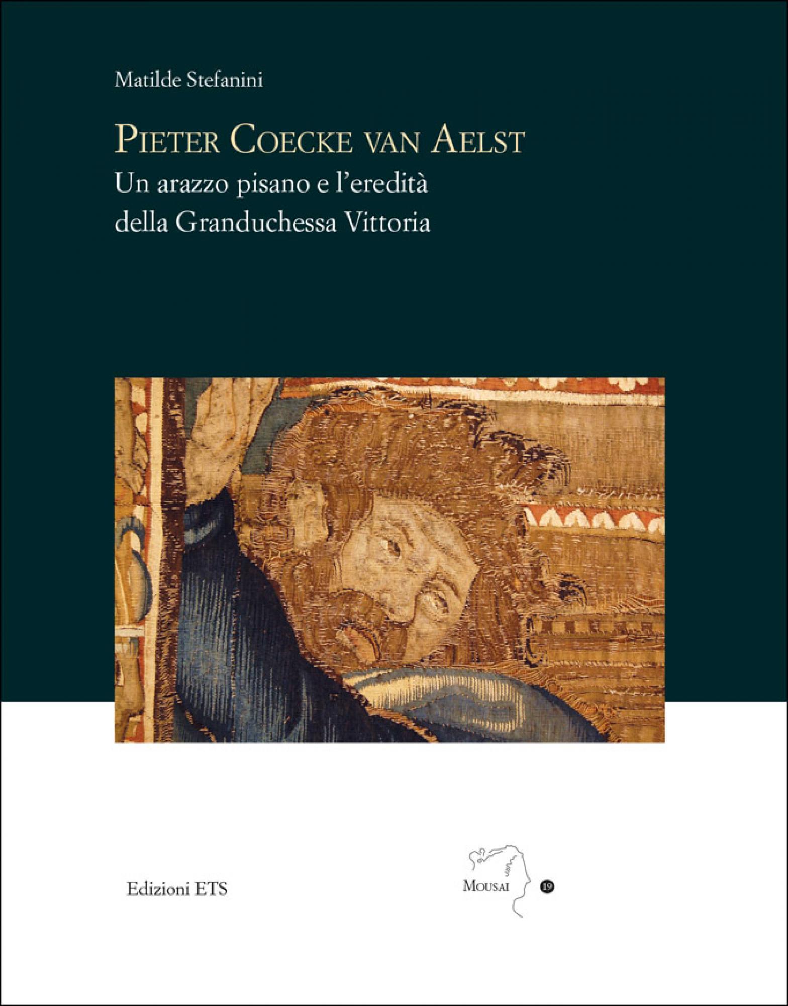 Pieter Coecke van Aelst.Un arazzo pisano e l'eredità della Granduchessa Vittoria