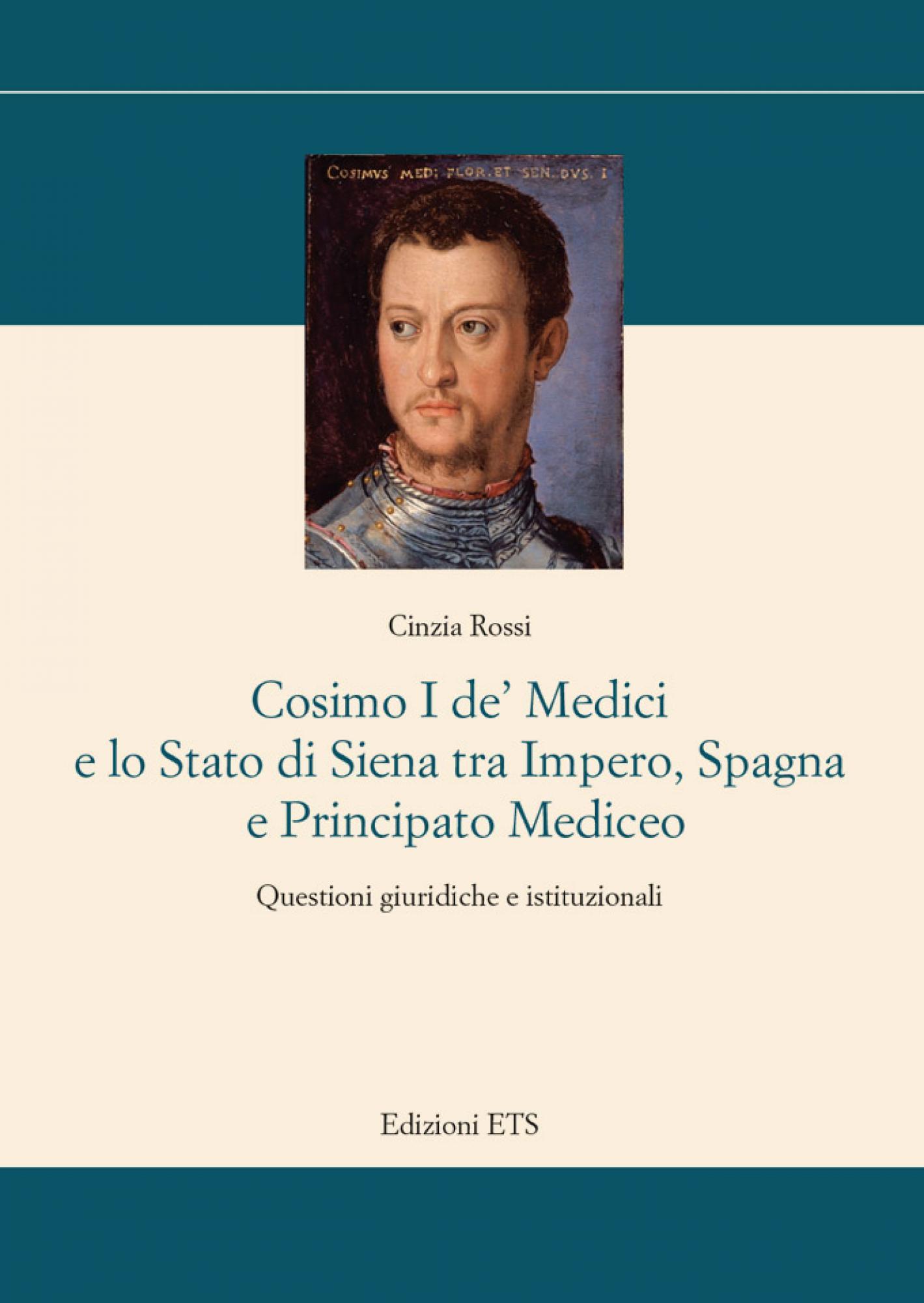 Cosimo I de' Medici e lo Stato di Siena tra Impero, Spagna e Principato Mediceo.Questioni giuridiche e istituzionali