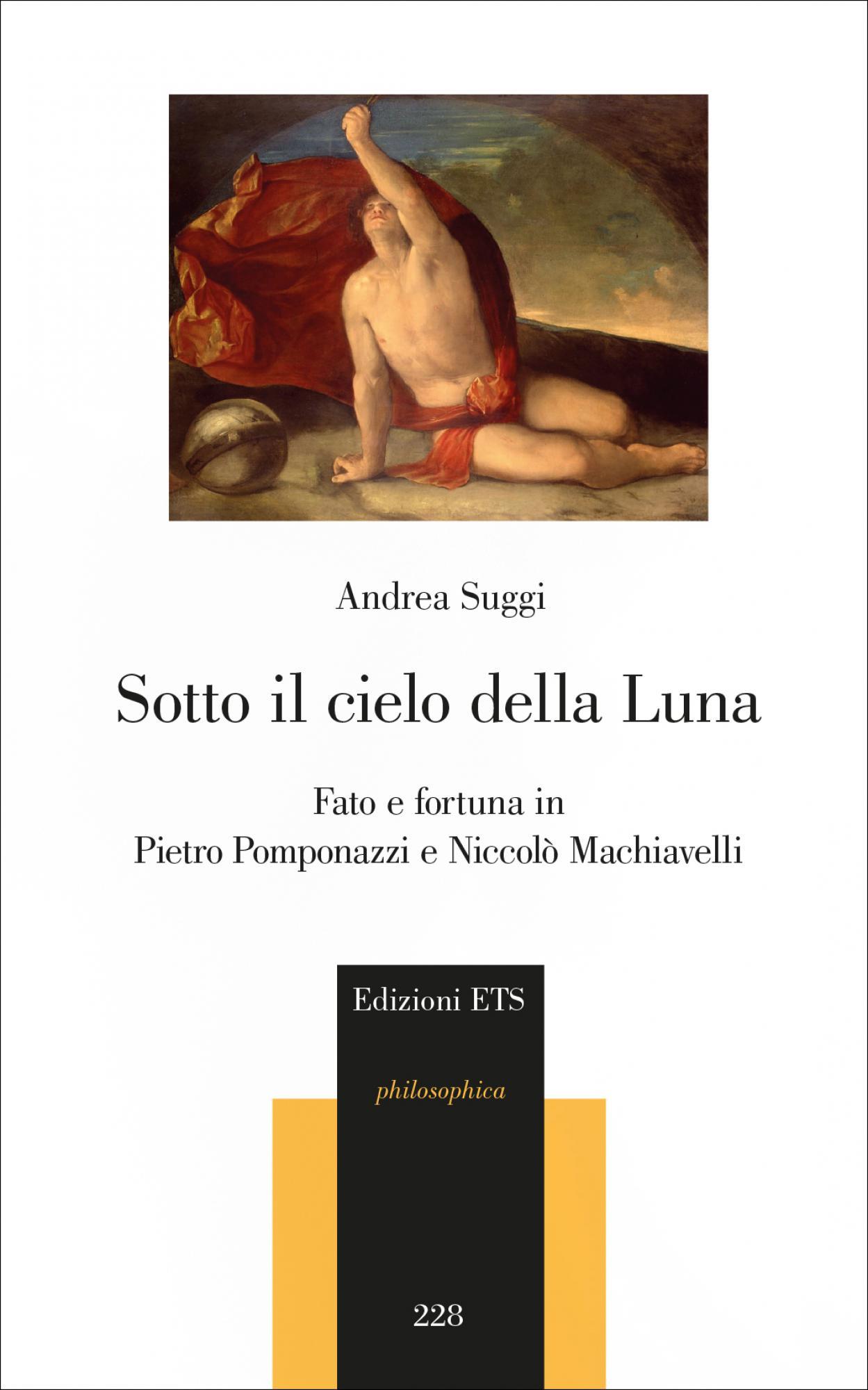 Sotto il cielo della Luna.Fato e fortuna in Pietro Pomponazzi e Niccolò Machiavelli