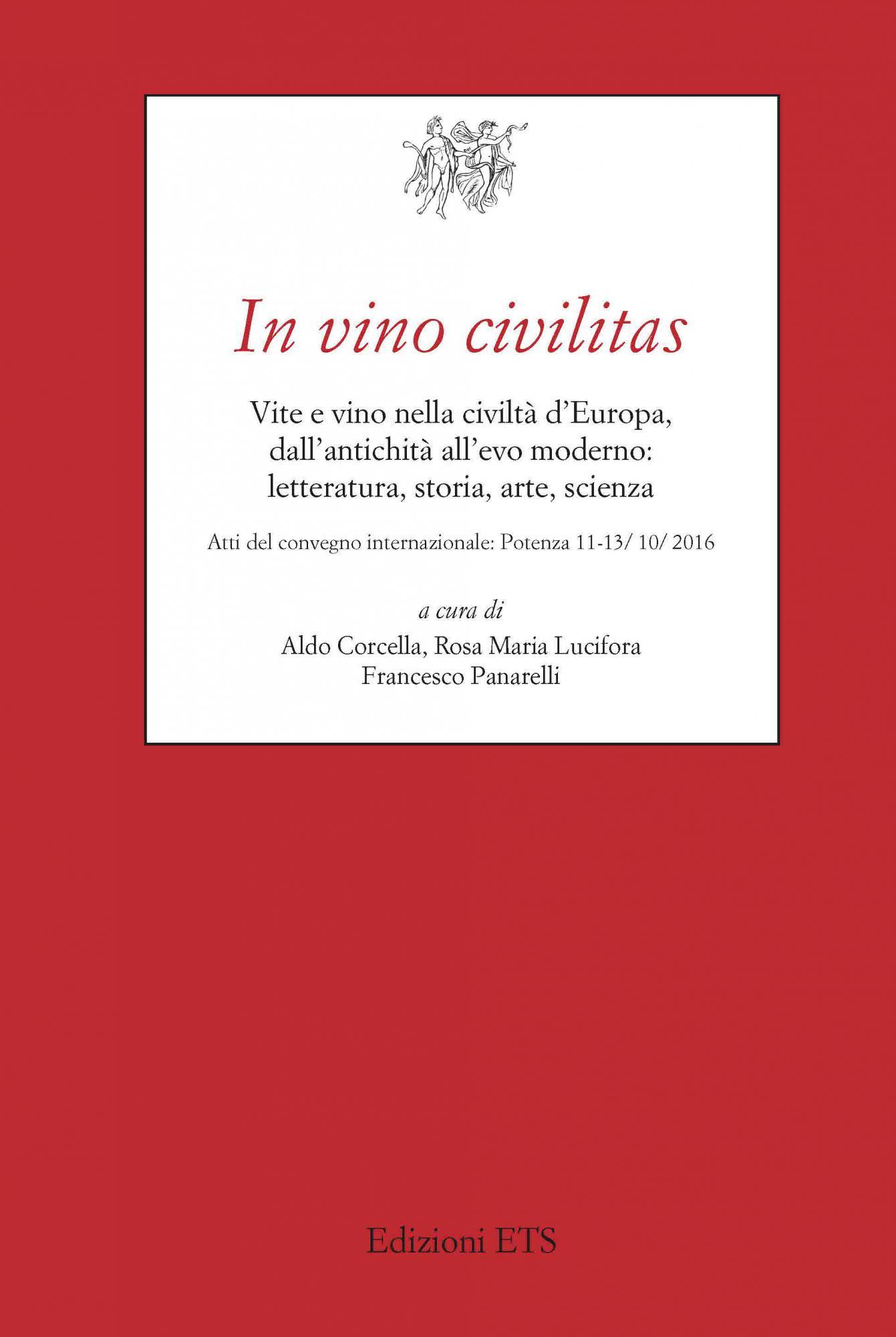 In vino civilitas.Vite e vino nella civiltà d'Europa, dall'antichità all'evo moderno: letteratura, storia, arte, scienza