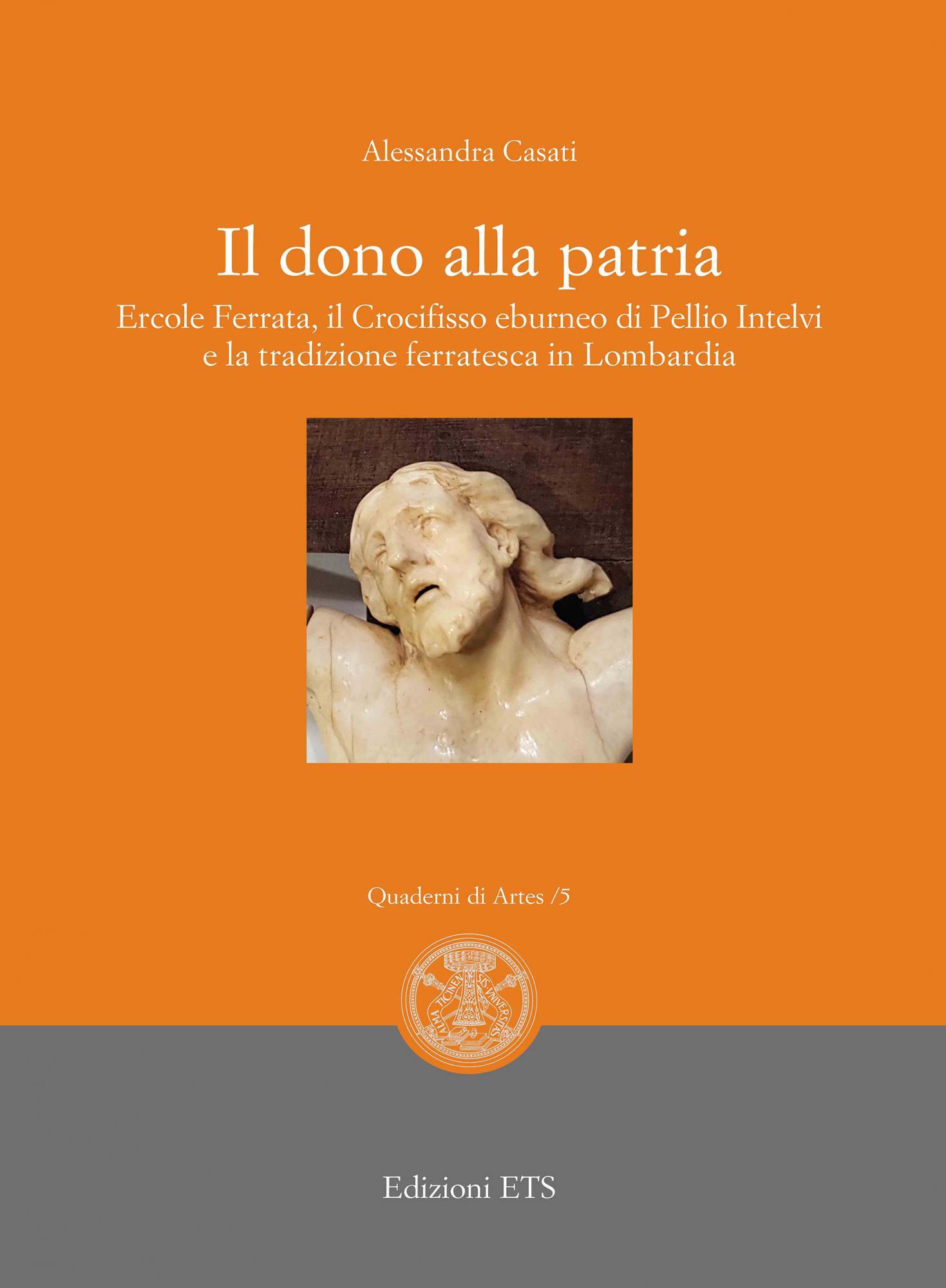 Il dono alla patria<br /><br /><br />.Ercole Ferrata, il Crocifisso eburneo di Pellio Intelvi e la tradizione ferratesca in Lombardia