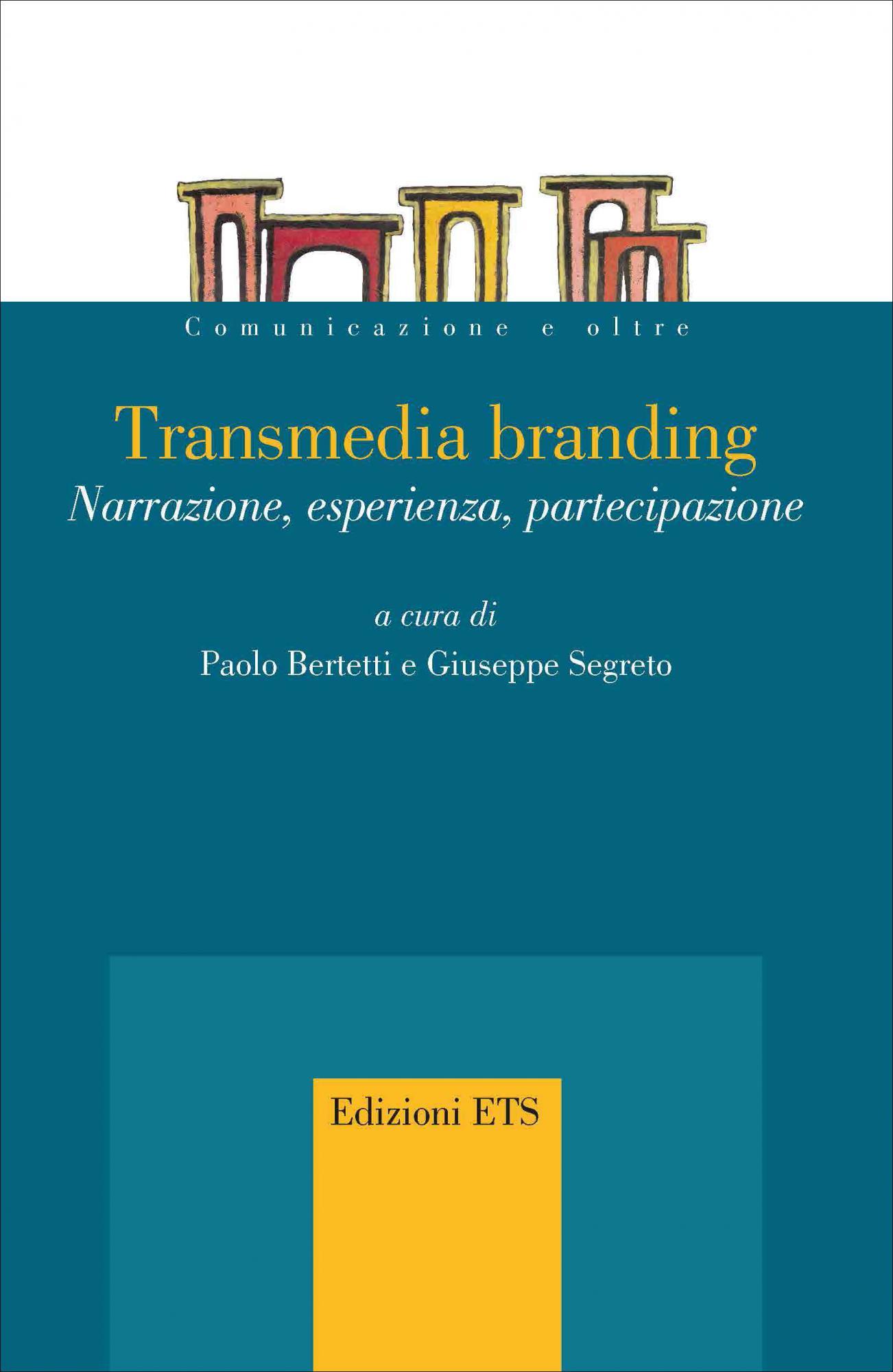 Transmedia branding.Narrazione, esperienza, partecipazione