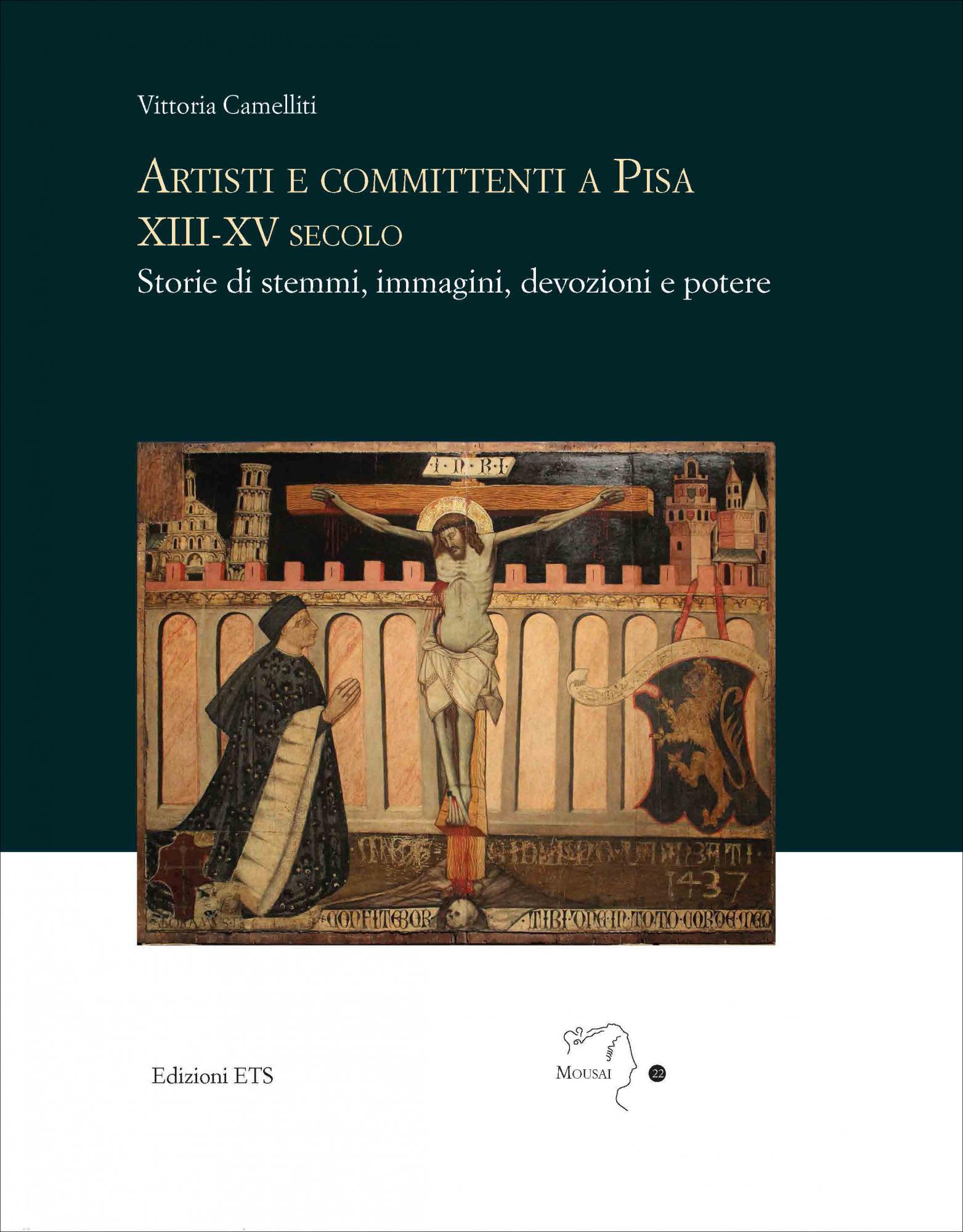 Artisti e committenti a Pisa XIII-XV secolo.Storie di stemmi, immagini, devozioni e potere