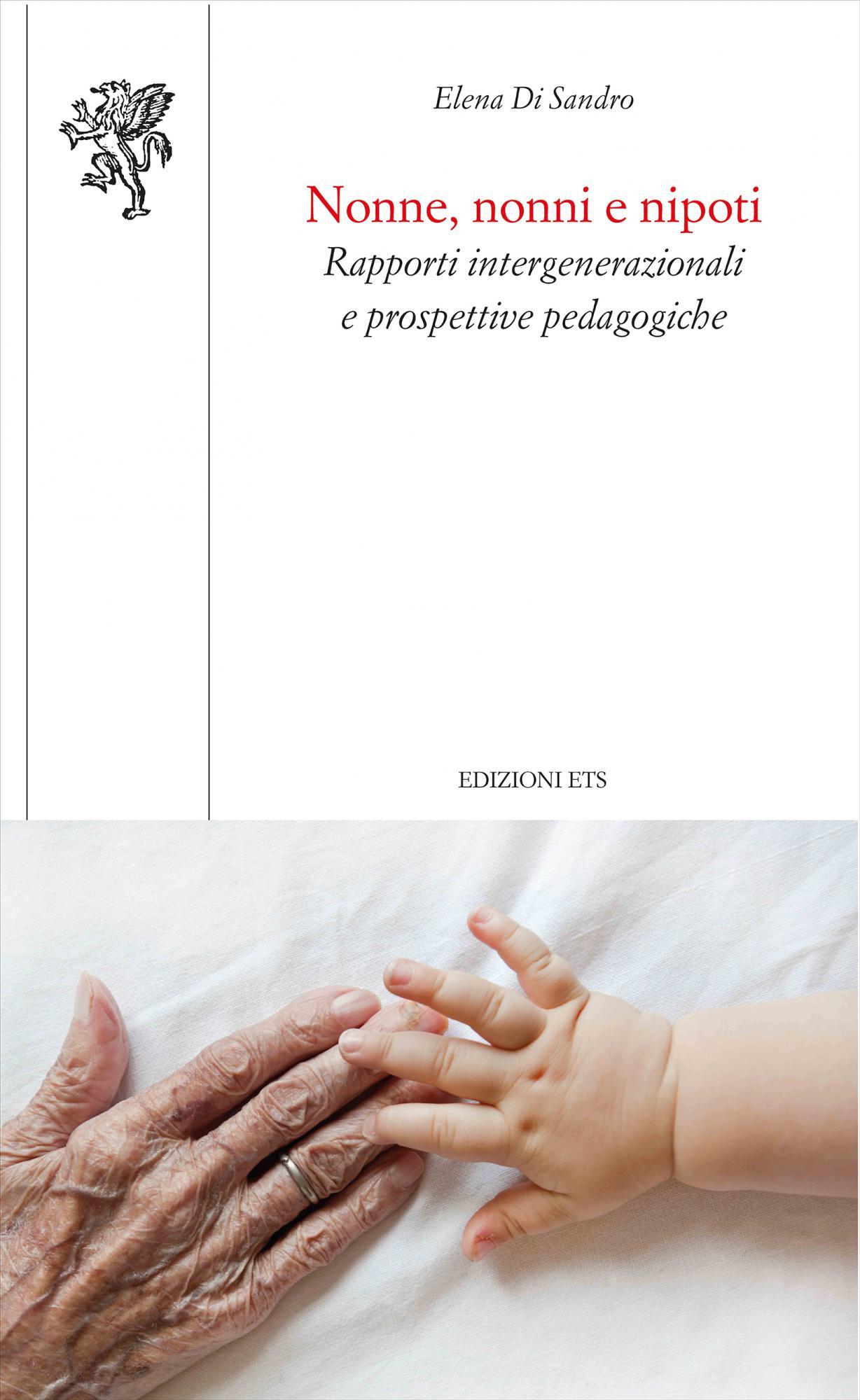 Nonne, nonni e nipoti-<em>novità in arrivo</em>.Rapporti intergenerazionali e prospettive pedagogiche