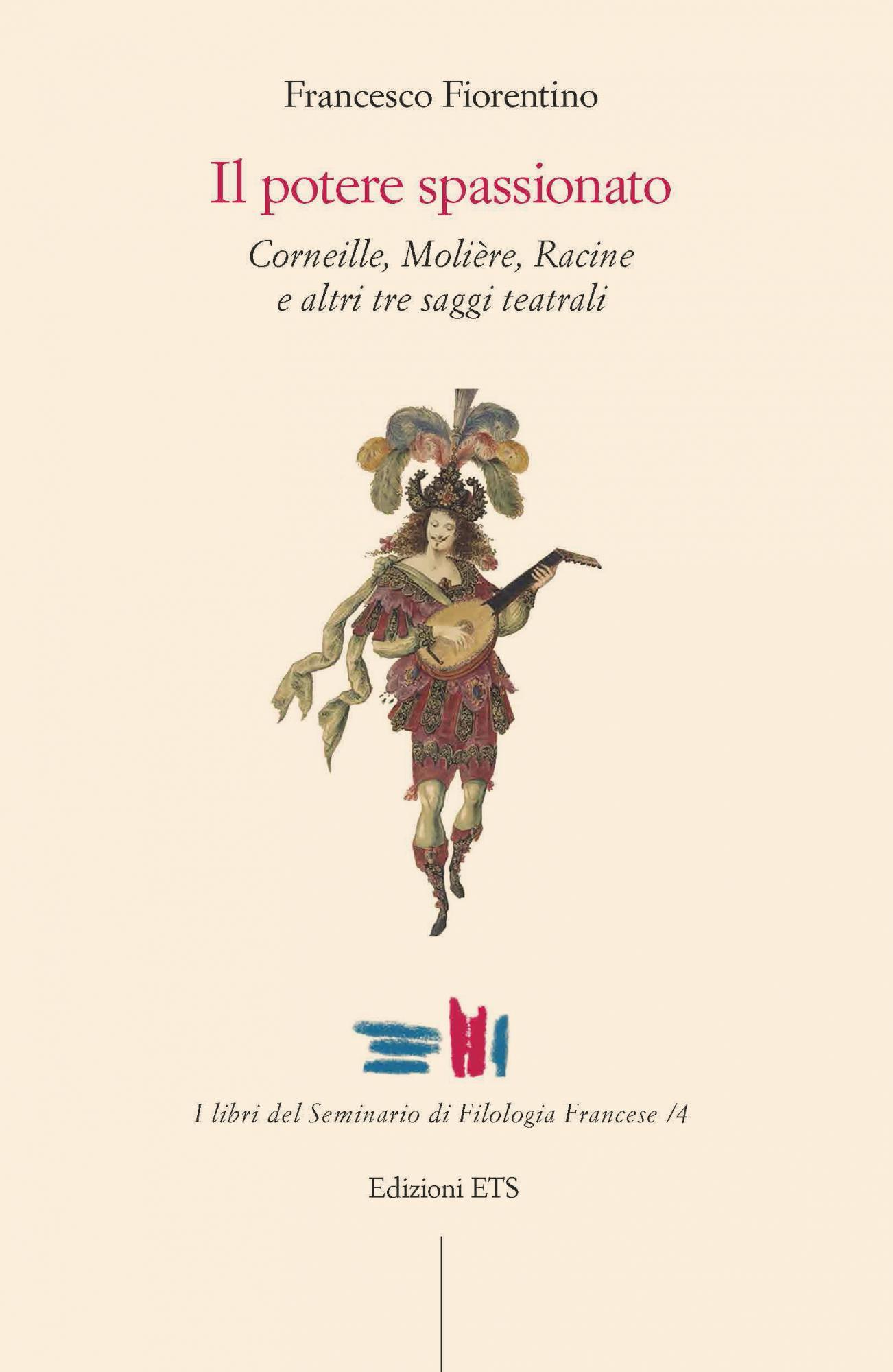 Il potere spassionato.Corneille, Molière, Racine e altri tre saggi teatrali