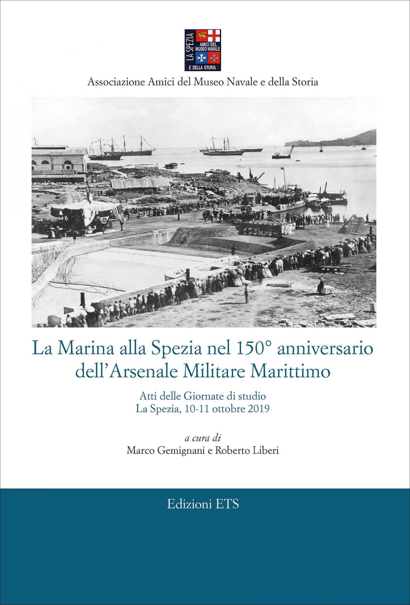 La Marina alla Spezia nel 150° anniversario dell'Arsenale Militare Marittimo.Atti delle Giornate di studio La Spezia, 10-11 ottobre 2019