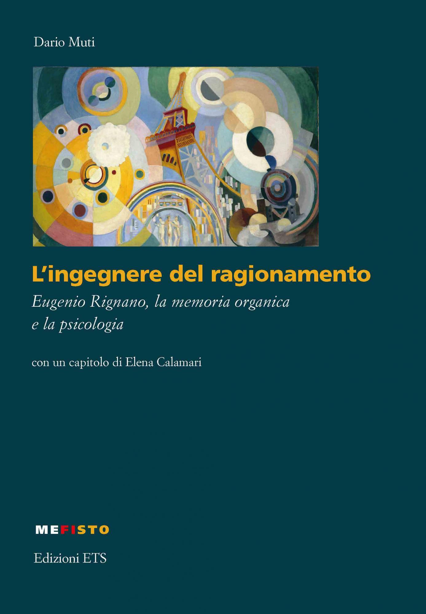 L'ingegnere del ragionamento.Eugenio Rignano, la memoria organica e la psicologia