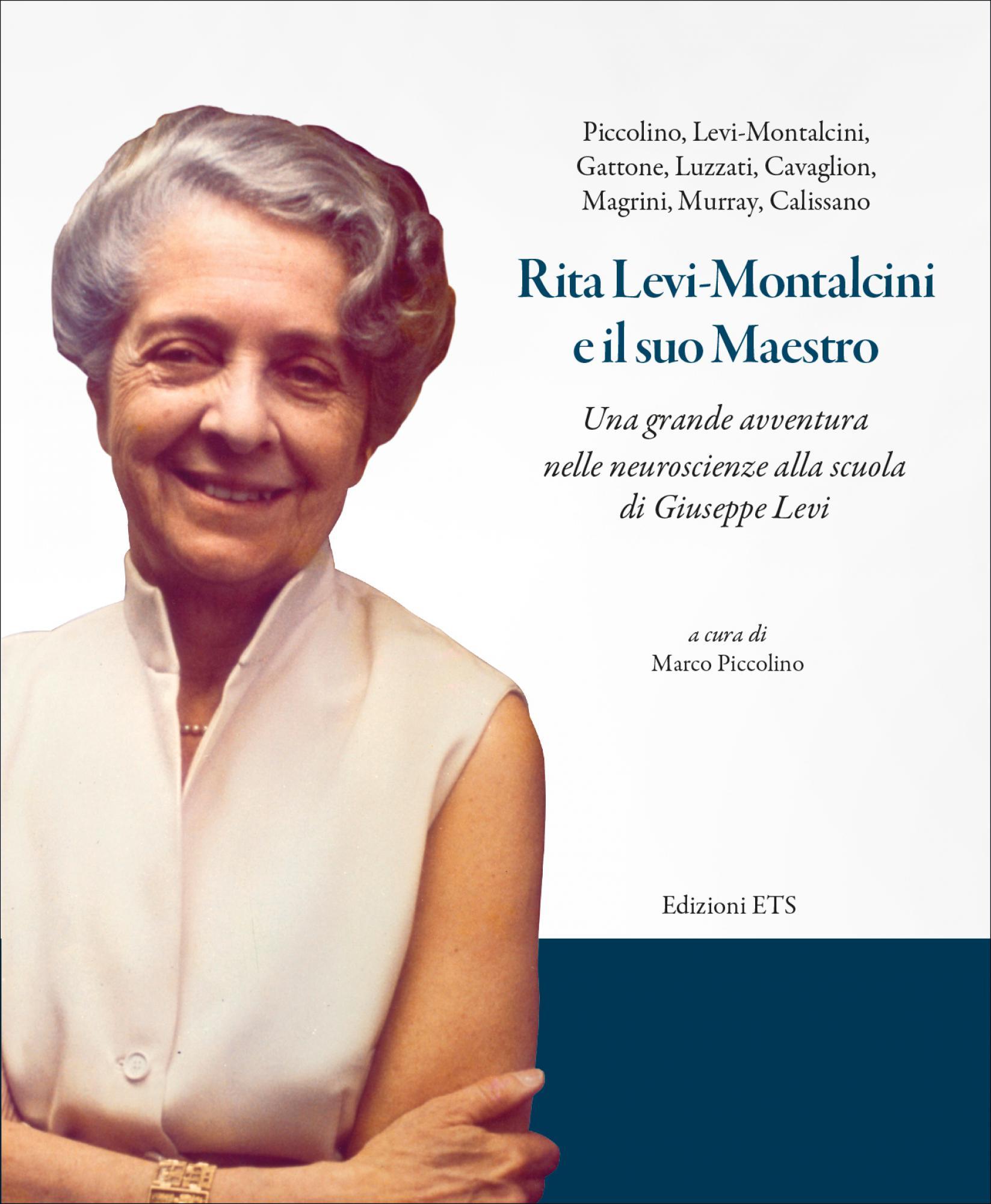 Rita Levi-Montalcini e il suo Maestro.Una grande avventura nelle neuroscienze alla scuola di Giuseppe Levi