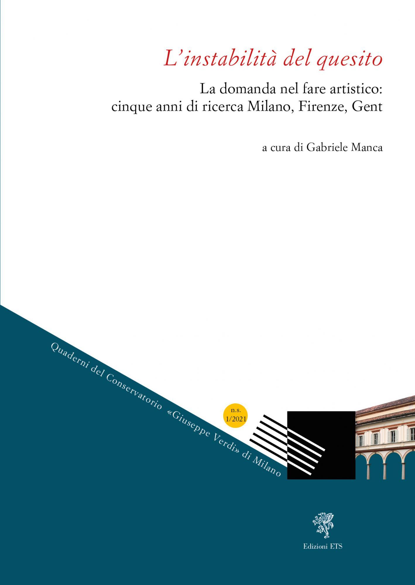 L'instabilità del quesito.Ladomandanel fare artistico: cinque anni di ricerca Milano, Firenze, Gent