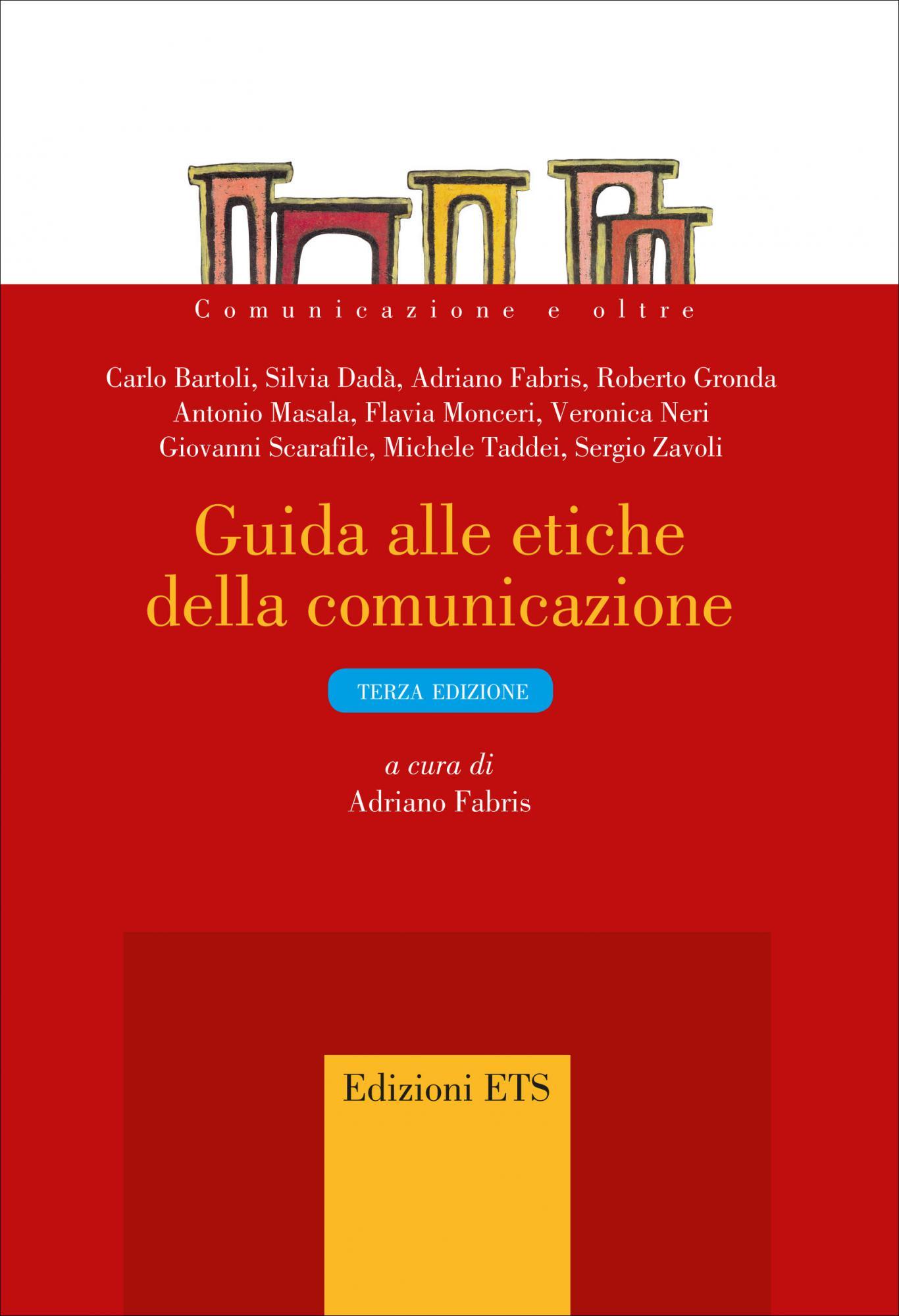 Guida alle etiche della comunicazione.<i>terza edizione</i>